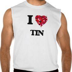 I love Tin Sleeveless T-shirts Tank Tops