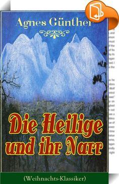 """Die Heilige und ihr Narr (Weihnachts-Klassiker)    :  Dieses eBook: """"Die Heilige und ihr Narr (Weihnachts-Klassiker)"""" ist mit einem detaillierten und dynamischen Inhaltsverzeichnis versehen und wurde sorgfältig korrekturgelesen. Die Heilige und ihr Narr wurde einer der beliebtesten Weihnachtsklassiker. Es war eine Art Märchen, dessen Protagonistin, eine Prinzessin, für eine überirdische Atmosphäre sorgt, in der die Menschen empfindsam sind, ihre Gefühle rein und alle Niedertracht ihnen..."""