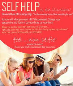 Forget about self help, think non-selfie and the law of exchange will provide. www.MakeSuccessEasy.com