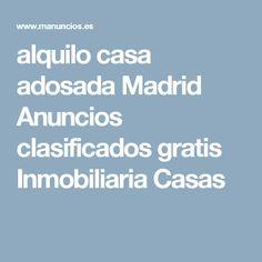 alquilo casa adosada Madrid Anuncios clasificados gratis Inmobiliaria Casas