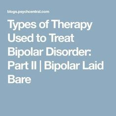 Types of Therapy Used to Treat Bipolar Disorder: Part II Generalized Anxiety Disorder, Stress Disorders, Bipolar Disorder, Bipolar Depression Treatment, Depression Treatment Centers, Getting Over Depression, Fighting Depression