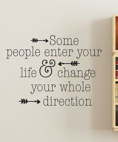 'Some people enter your life & change you whole direction' Wall Decal
