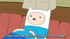I never knew being fat and lazy was so rewarding.  Adventure Time with Finn & Jake GIF