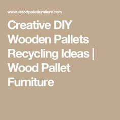 Creative DIY Wooden Pallets Recycling Ideas | Wood Pallet Furniture