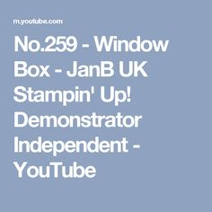 No.259 - Window Box - JanB UK Stampin' Up! Demonstrator Independent - YouTube