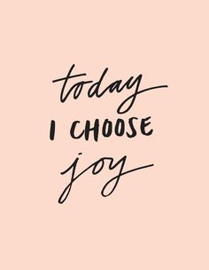 choose joy today :)