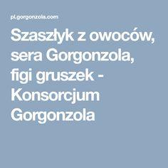 Szaszłyk z owoców, sera Gorgonzola, figi gruszek - Konsorcjum Gorgonzola