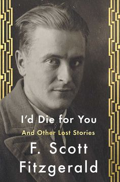 """I'd Die For You: And Other Lost Stories: F. Scott Fitzgerald, Anne Margaret Daniel: 9781501144349. Here's a toast to the author of """"The Great Gatsby,"""" who was such a prolific writer of short stories — they were his """"bread and butter,"""" writes editor Anne Margaret Daniel — that we're still finding them. This volume of previously unpublished or uncollected work is a treasure trove of tales too dark for the magazines of the 1930s. Lucky us. (Scribner, $28)"""