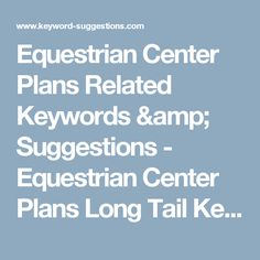 Equestrian Center Plans Related Keywords & Suggestions - Equestrian Center Plans Long Tail Keywords