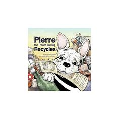 Pierre the French Bulldog Recycles (Hardcover)