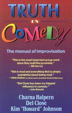 You really want to do improv? Then read this book. Then read it again.