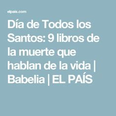 Día de Todos los Santos: 9 libros de la muerte que hablan de la vida   Babelia   EL PAÍS