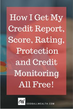 How I Get My Credit Report, Score, Rating, Protection and Credit Monitoring All Free!