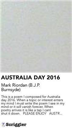 AUSTRALIA DAY 2016 by Mark Riordan (B.J.P. Burnsyde) https://scriggler.com/detailPost/poetry/27086