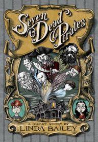 Seven Dead Pirates by Linda Bailey | 9781770498150 | Hardcover | Barnes & Noble