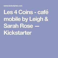 Les 4 Coins - café mobile by Leigh & Sarah Rose — Kickstarter