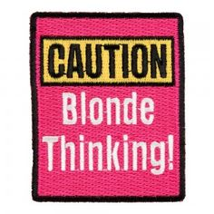 Caution! Blonde Thinking Patch | Funny Ladies Patches Funny Patches, Sew On Patches, Iron On Patches, Motorcycle Patches, Biker Patches, Custom Embroidered Patches, Selling Design, One Liner, Brand Names