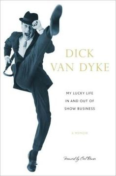 My Lucky Life In and Out of Show Business Dick VanDyke