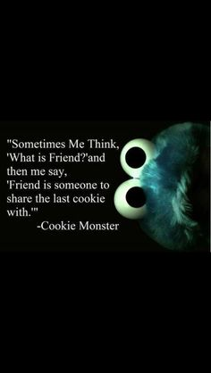 Cookie Monster definition of a friend.
