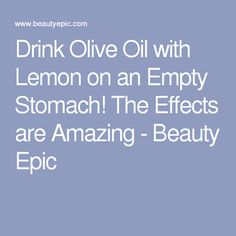 Drink Olive Oil with Lemon on an Empty Stomach! The Effects are Amazing - Beauty Epic