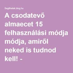 A csodatevő almaecet 15 felhasználási módja, amiről neked is tudnod kell! Smoothie Recipes, Good Food, Healing, Hacks, Good Things, Healthy Recipes, Blog, Creative, Life