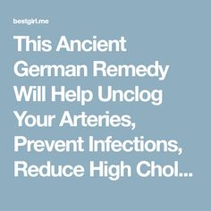 This Ancient German Remedy Will Help Unclog Your Arteries, Prevent Infections, Reduce High Cholesterol And Boost Your Immune System – Bestgirl