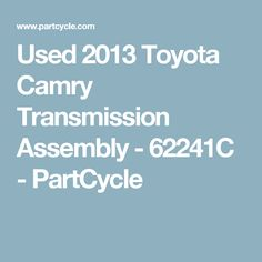 Used 2013 Toyota Camry Transmission Assembly - - PartCycle Used Toyota Camry, Used Car Parts, Marketing