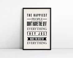 The happiest people don't have the best of everything, they just make the best of everything, inspirational, motivational, typography, print