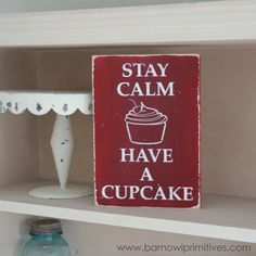 Stay Calm Have a Cupcake Distressed Sign by barnowlprimitives, $32.00