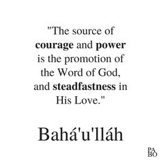 """""""The source ofcourageandpoweris the promotion of the Word of God, andsteadfastnessin His Love."""" Tablets of Bahá'u'lláh Revealed After the Kitáb-i-Aqdas, p.156 Word Of God, Me Quotes, Promotion, Love, Math, Words, Amor, Ego Quotes, Math Resources"""