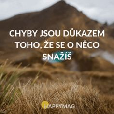 Chyby jsou důkazem toho, že se o něco snažíš Motivational Quotes, Inspirational Quotes, English Quotes, Journal Pages, Self Development, True Stories, Best Quotes, Affirmations, Quotations