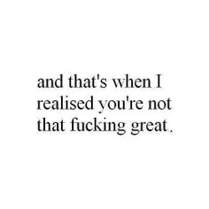 Ur not that great Mood Quotes, True Quotes, Funny Quotes, Depressing Quotes, Random Quotes, Foolish Quotes, Asshole Quotes, Liars Quotes, Narcissist Quotes
