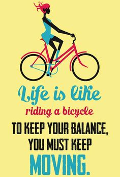 Life Is Like Riding A Bicycle To Keep Your Balance, You Must Keep Moving.