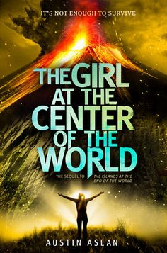 The Girl at the Center of the World by Austin Aslan: a fast-paced, exhilarating sequel to the acclaimed The Islands at the End of the World