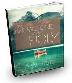 Free eBook: The Knowledge of the Holy by AW Tozer Looking forward to reading this!