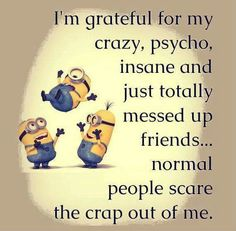NORMAL PEOPLE SCARE THE CRAP OUT OF ME!!!!!