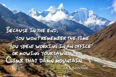 Climb that damn mountain! Travel quote by Jack Kerouac. Photo taken on the Everest Base Camp trek in Nepal.