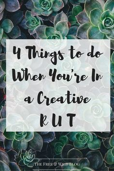 4 Tips For When You're In a Creative Rut — The Free & Wild Blog