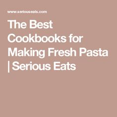 The Best Cookbooks for Making Fresh Pasta | Serious Eats