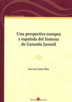 Una perspectiva europea y española del sistema de garantía juvenil / Juan Luis García Ríos.     Bomarzo, 2016
