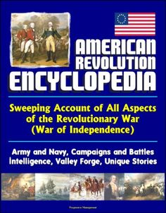American Revolution Encyclopedia - Sweeping Account of All Aspects of the Revolutionary War (War of Independence) - Army and Navy, Campaigns and Battles, Intelligence, Valley Forge, Unique Stories by U.S. Military http://www.amazon.com/dp/B009SPTUPY/ref=cm_sw_r_pi_dp_VA3Wvb1S5P4KA