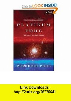 Platinum Pohl The Collected Best Stories (Tom Doherty Associates ) Frederik Pohl , ISBN-10: 0312875274  ,  , ASIN: B000VYTY0C , tutorials , pdf , ebook , torrent , downloads , rapidshare , filesonic , hotfile , megaupload , fileserve