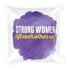 Strong women lift each other up - Square Pillow (purple) from ASSKICKER INK.  Great gift idea! This soft throw pillow is an excellent addition that gives character to any space. It comes with a soft polyester insert that will retain its shape after many uses, and the pillow case can be easily machine washed.