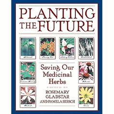 "Rosemary Gladstar, Pamela Hirsch, ""Planting the Future: Saving Our Medicinal Herbs"""