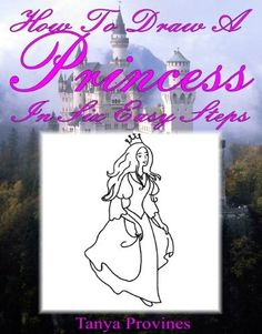 How To Draw A Princess In Six Easy Steps by Tanya L. Provines, http://www.amazon.com/dp/B0076PEOMM/ref=cm_sw_r_pi_dp_ecexrb1ZQJ7QJ