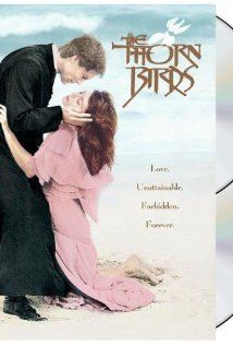 The Thorn Birds ~ an epic mini series that really makes you think about your own life. - THIS ONE IS TOP OF MY LIST!! I cry every time!!