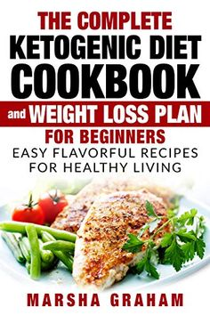 [DOWNLOAD PDF] THE COMPLETE KETOGENIC DIET COOKBOOK AND WEIGHT LOSS PLAN FOR BEGINNERS Easy Flavorful Recipes For Healthy Living Free Epub/MOBI/EBooks