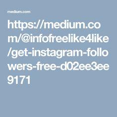 https://medium.com/@infofreelike4like/get-instagram-followers-free-d02ee3ee9171