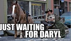 Just waiting for Daryl