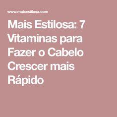 Mais Estilosa: 7 Vitaminas para Fazer o Cabelo Crescer mais Rápido
